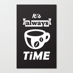It's Always Coffee Time Canvas Print