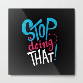Stop Doing That! Metal Print