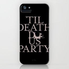 'Til Death Do Us Party iPhone Case