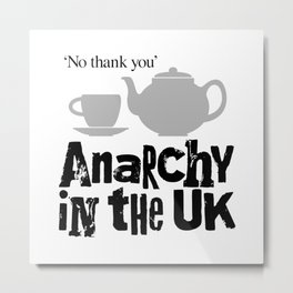No tea? Anarchy in the UK Metal Print