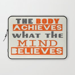 The Body Achieves What The Mind Believes inspirational Quote Design Laptop Sleeve