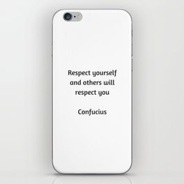 Confucius Quote - Respect yourself and others will respect you iPhone Skin