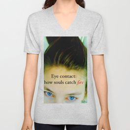 Eye contact:  how souls catch fire. Unisex V-Neck