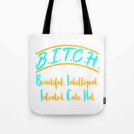 """""""Beautiful Intelligent Talented Cute Hot"""" tee design for bitches like you! Makes a naughty gift too! Tote Bag"""