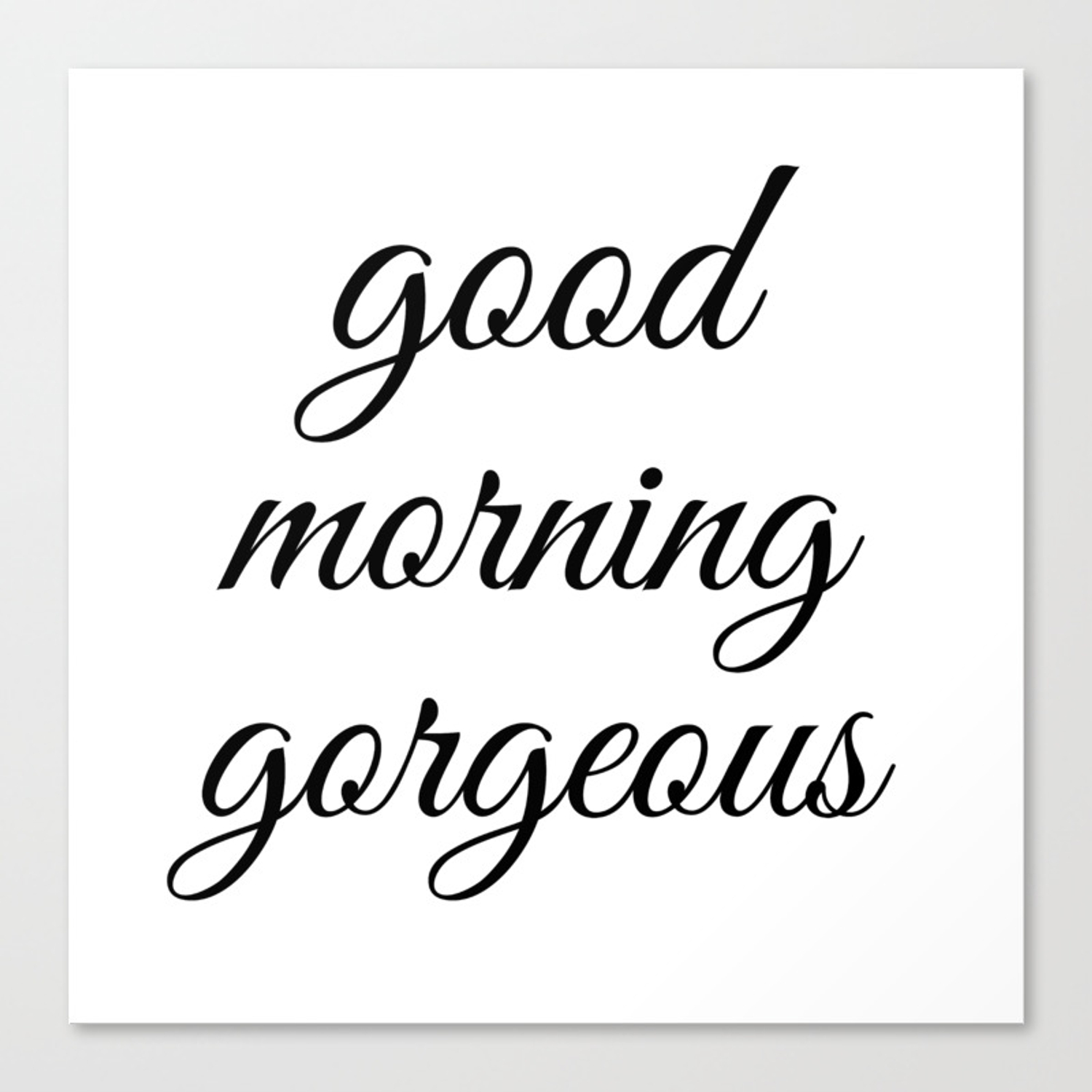 Good morning gorgeous funny inspirational hipster quote black and white typography print canvas print