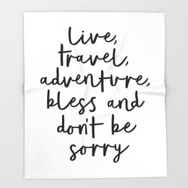 Live Travel Adventure Bless and Don't Be Sorry black and white modern typography home wall decor Throw Blanket