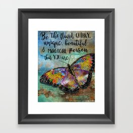 Be The Flawed, Quirky, Unique, Beautiful & Magical Person That You Are Framed Art Print