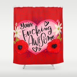 Pretty Swe*ry Valentine: You're Fucking Awesome Shower Curtain