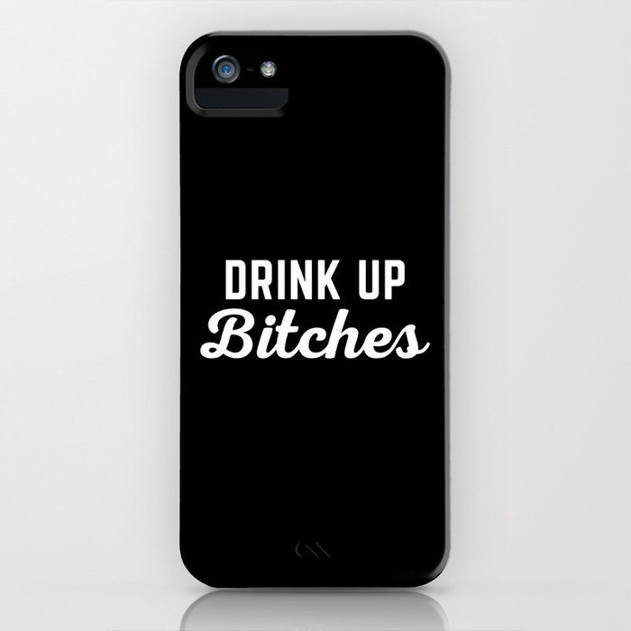 drink up bitches funny quote iphone case