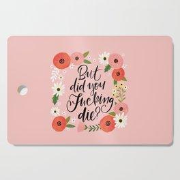 Pretty Swe*ry: But Did You Fucking Die? Cutting Board