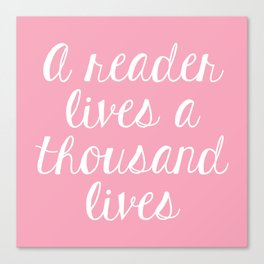A Reader Lives a Thousand Lives - Pink Canvas Print