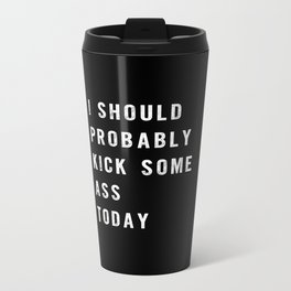I Should Probably Kick Some Ass Today black-white typography poster bedroom wall home decor Metal Travel Mug