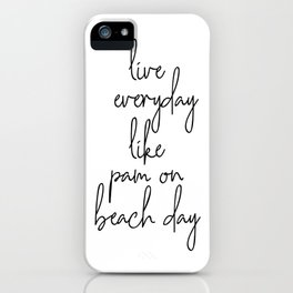 Live Everyday Like Pam on Beach Day iPhone Case