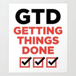 GTD : GETTING THINGS DONE Art Print