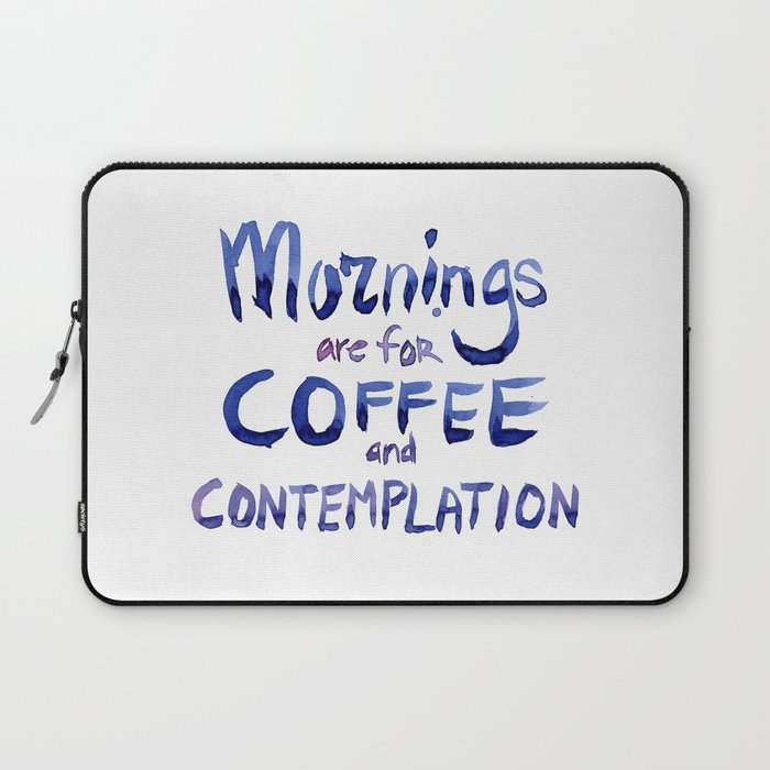 Mornings Are For Coffee And Contemplation Laptop Sleeve