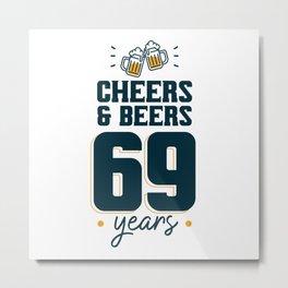 Cheers & Beers 69 years Metal Print