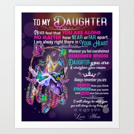 To my daughter never feel that you are alone Art Print
