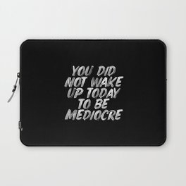 You Did Not Wake Up Today To Be Mediocre black and white monochrome typography poster design Laptop Sleeve