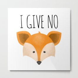I Give No Fox Metal Print