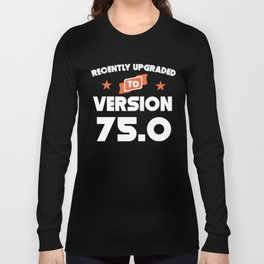 Recently Upgraded To Version 75.0 75th Birthday Long Sleeve T-shirt