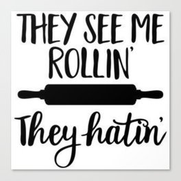 They See Me Rollin' Canvas Print