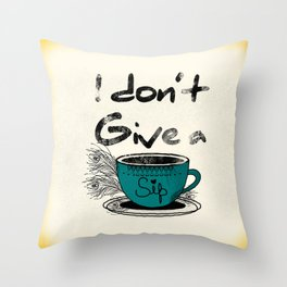 I dont give a sip Throw Pillow