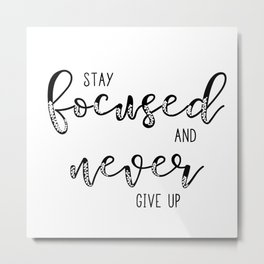 Stay focused never give up Metal Print