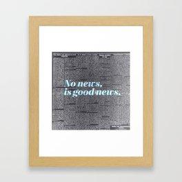 No news, is good news. Framed Art Print