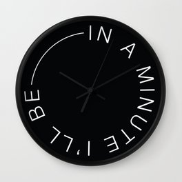 In a minute I'll be... Wall Clock