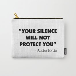 Your Silence Will Not Protect you - Audre Lorde Carry-All Pouch