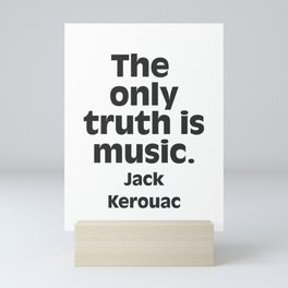 Jack Kerouac. The only truth is music. Mini Art Print