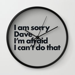 I am sorry Dave Wall Clock