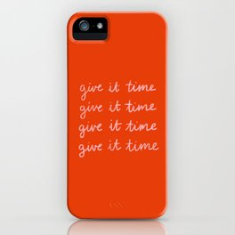 Give It Time iPhone Case