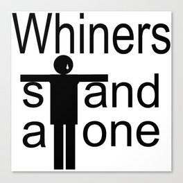Whiners stand alone Canvas Print