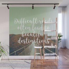 Difficult roads often lead to beautiful destinations Wall Mural