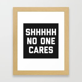 No One Cares Funny Quote Framed Art Print