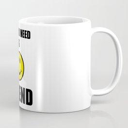All you need is friend Coffee Mug