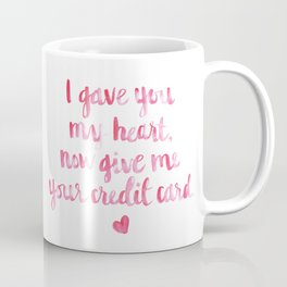 I gave you my heart, now give me your credit card. Coffee Mug