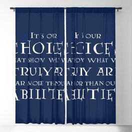 It is our CHOICES that show what we truly are far more than our ABILITIES Blackout Curtain