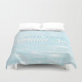 I Need Some Vitamin Sea Duvet Cover