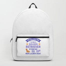 I'm Telling You I'm Not A Golden Retriever My Mom Said I'm A Byby Mom Is Always Right pu Backpack