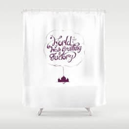 The World is Not a Wish Granting Factory Shower Curtain