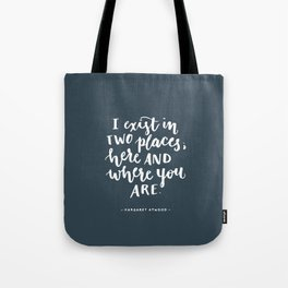 I exist in two places. Margaret Atwood quote. Hand Lettering. Tote Bag