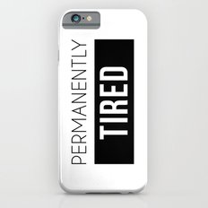 Permanently Tired iPhone 6s Slim Case