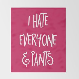 Hate Everyone & Pants Funny Quote Throw Blanket