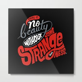 There is no beauty without some strangeness. Metal Print
