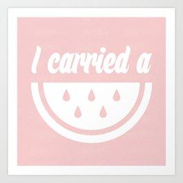 I carried a watermelon Art Print