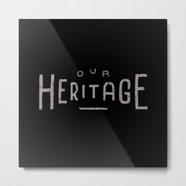 Our Heritage Metal Print