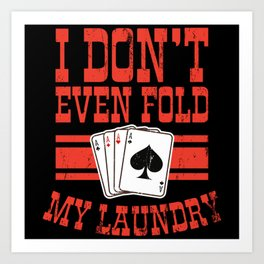 I Don't Even Fold My Laundry Poker Gift Poker Art Print