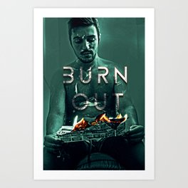 BURN OUT Art Print